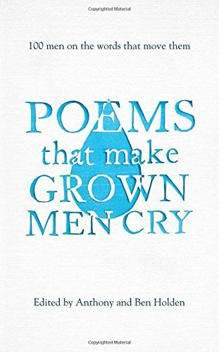 Poems That Make Grown Men Cry Anthony and Ben Holden (2014)